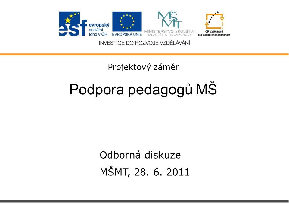 Projektový záměr Podpora pedagogů MŠ Odborná diskuze MŠMT, 28. 6. 2011