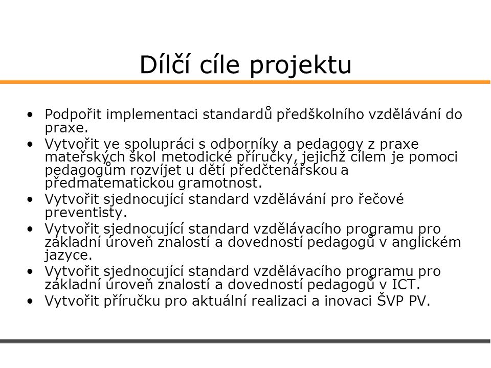 Dílčí cíle projektu Podpořit implementaci standardů předškolního vzdělávání do praxe. Vytvořit ve spolupráci s odborníky a pedagogy z praxe mateřských