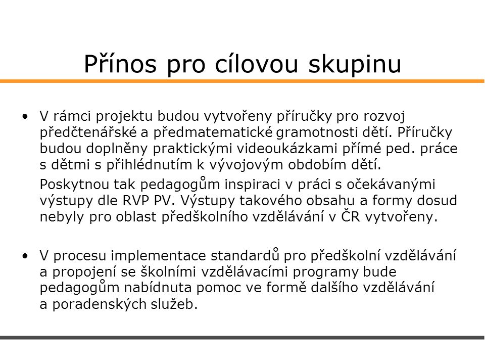 Přínos pro cílovou skupinu V rámci projektu budou vytvořeny příručky pro rozvoj předčtenářské a předmatematické gramotnosti dětí.