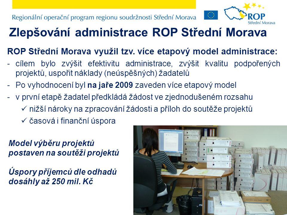 Zlepšování administrace ROP Střední Morava ROP Střední Morava využil tzv. více etapový model administrace: -cílem bylo zvýšit efektivitu administrace,