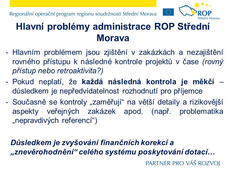 Hlavní problémy administrace ROP Střední Morava -Hlavním problémem jsou zjištění v zakázkách a nezajištění rovného přístupu k následné kontrole projek