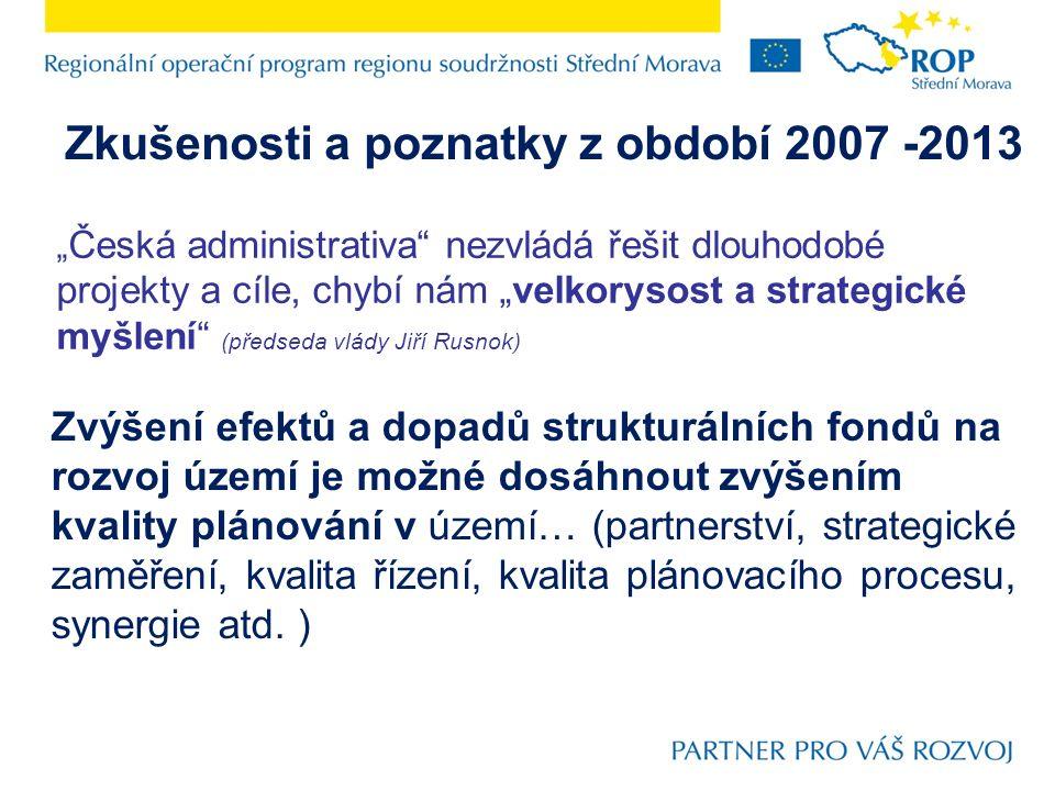 Zkušenosti a poznatky z období 2007 -2013 Zvýšení efektů a dopadů strukturálních fondů na rozvoj území je možné dosáhnout zvýšením kvality plánování v