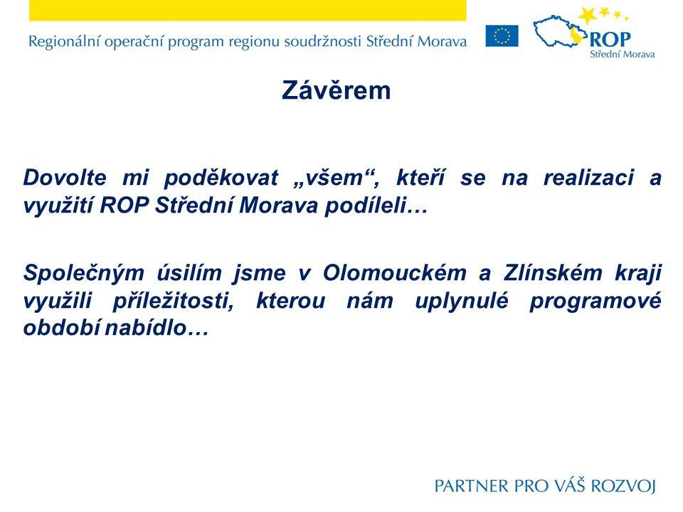 """Závěrem Dovolte mi poděkovat """"všem"""", kteří se na realizaci a využití ROP Střední Morava podíleli… Společným úsilím jsme v Olomouckém a Zlínském kraji"""