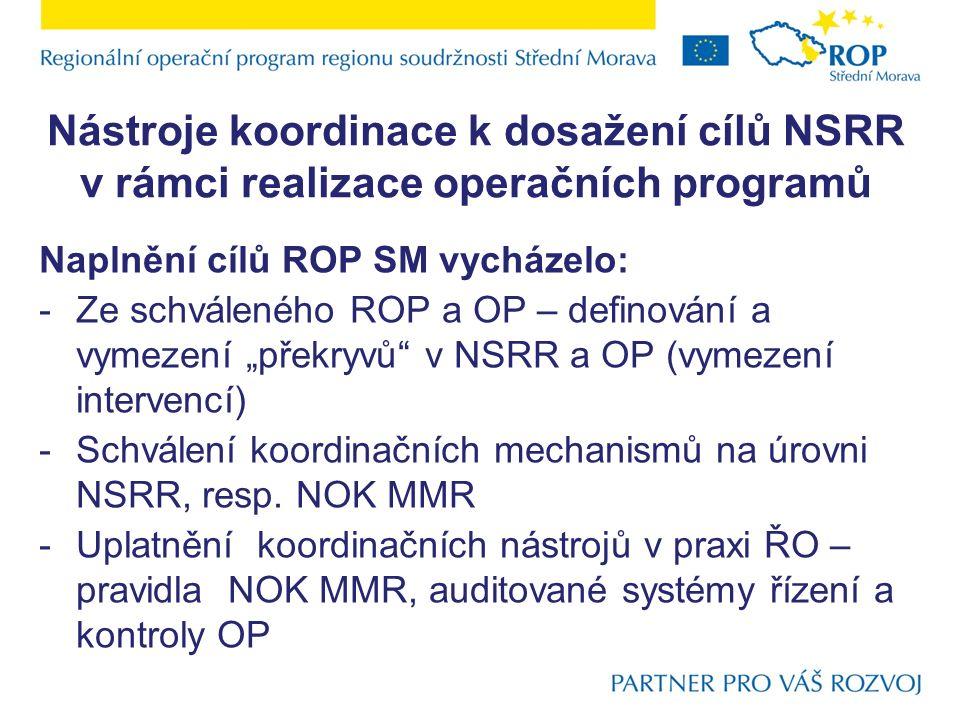 Nástroje koordinace k dosažení cílů NSRR v rámci realizace operačních programů Naplnění cílů ROP SM vycházelo: -Ze schváleného ROP a OP – definování a