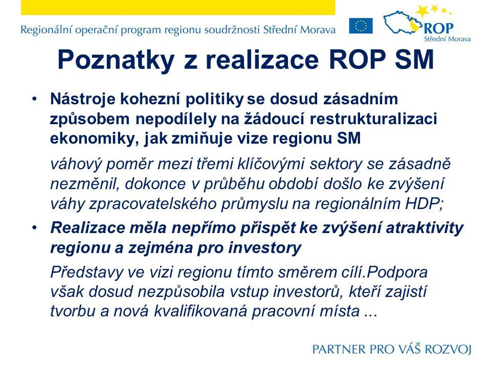 Poznatky z realizace ROP SM Nástroje kohezní politiky se dosud zásadním způsobem nepodílely na žádoucí restrukturalizaci ekonomiky, jak zmiňuje vize r