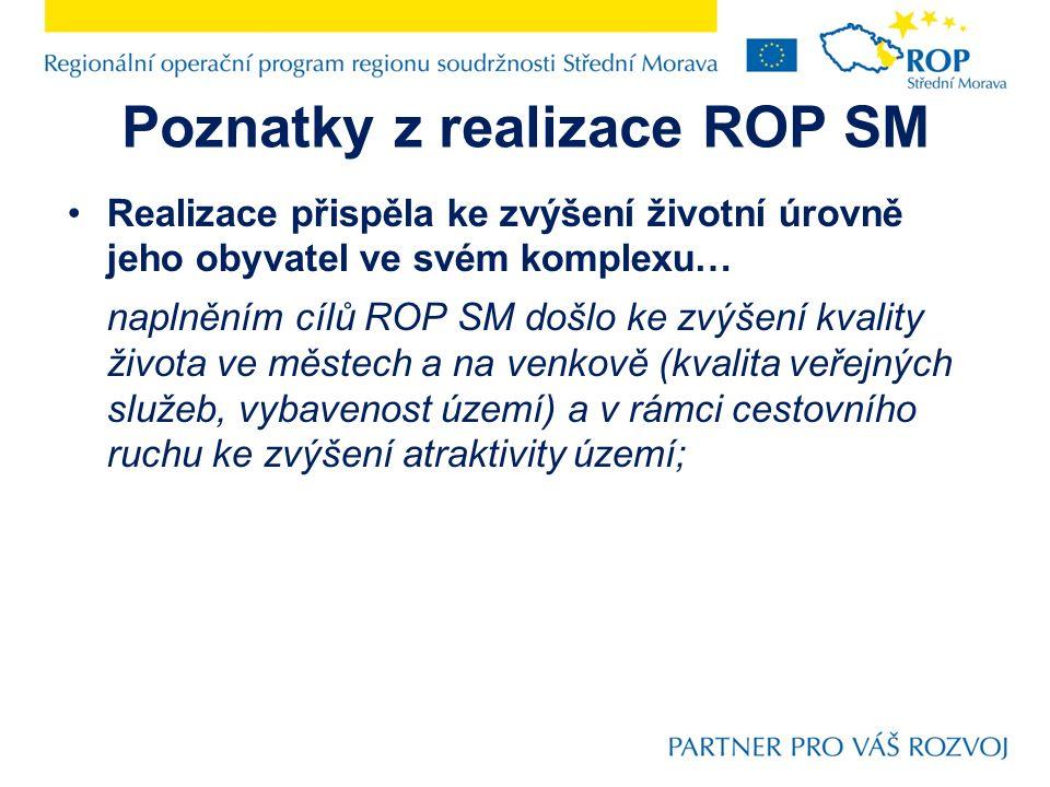 Poznatky z realizace ROP SM Realizace přispěla ke zvýšení životní úrovně jeho obyvatel ve svém komplexu… naplněním cílů ROP SM došlo ke zvýšení kvalit