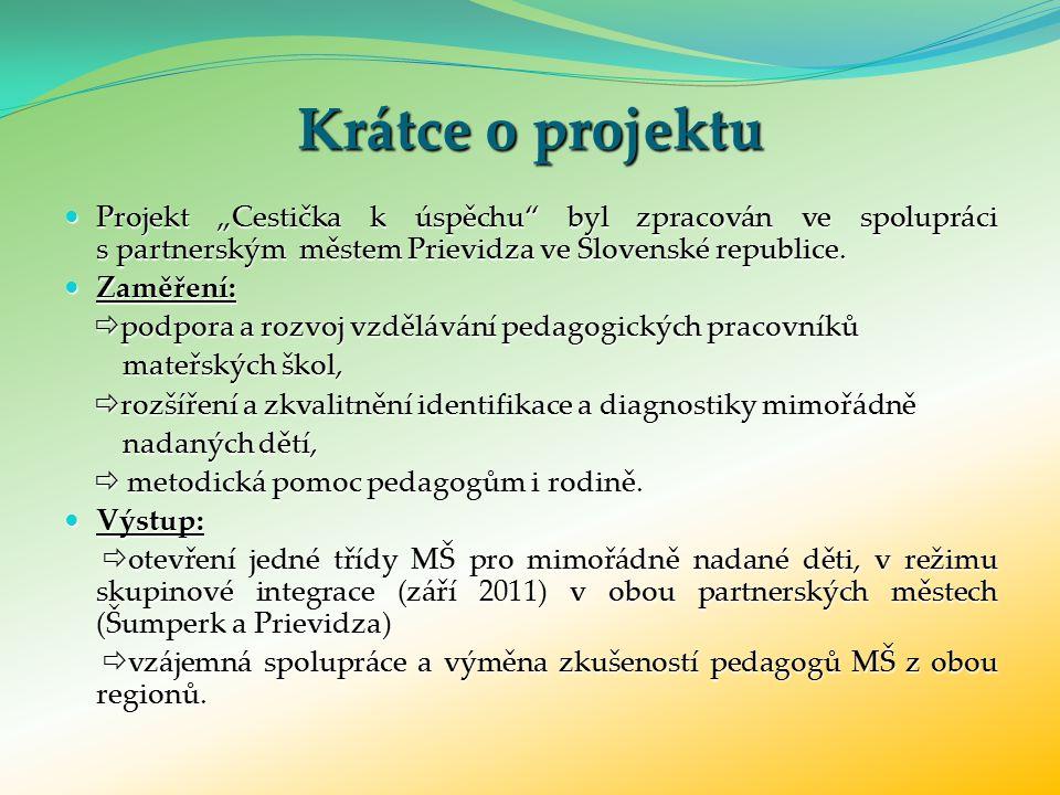 """Krátce o projektu Projekt """"Cestička k úspěchu byl zpracován ve spolupráci s partnerským městem Prievidza ve Slovenské republice."""
