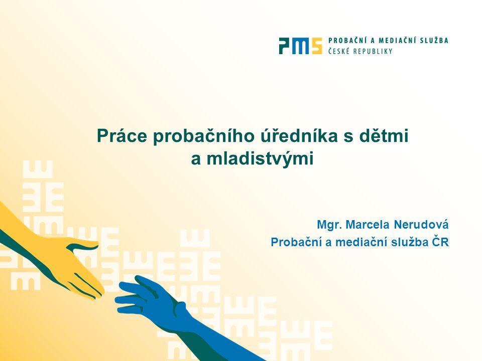 Práce probačního úředníka s dětmi a mladistvými Mgr. Marcela Nerudová Probační a mediační služba ČR
