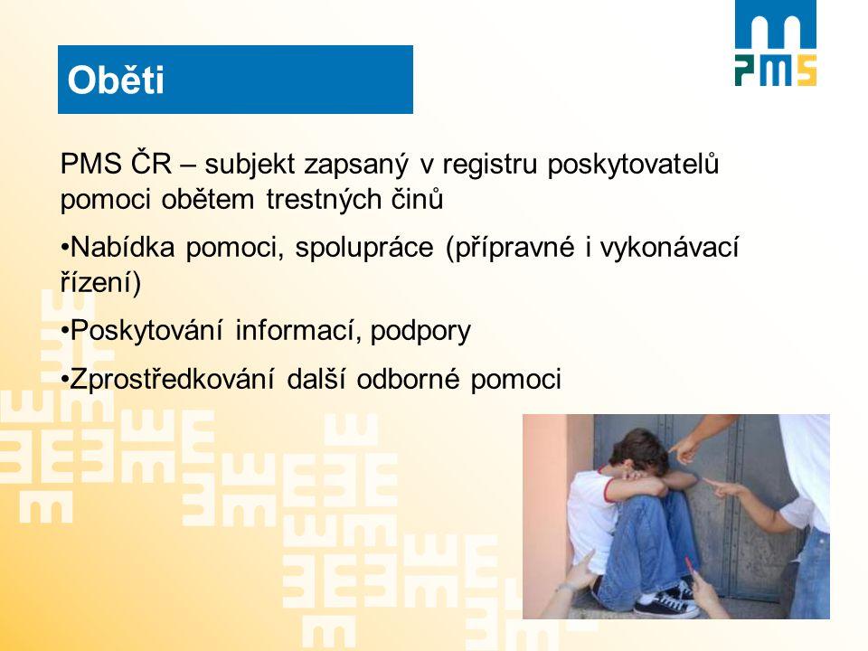 Oběti PMS ČR – subjekt zapsaný v registru poskytovatelů pomoci obětem trestných činů Nabídka pomoci, spolupráce (přípravné i vykonávací řízení) Poskyt