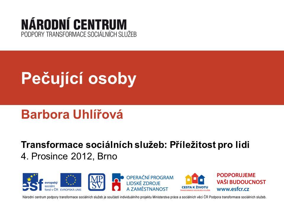 Pečující osoby Barbora Uhlířová Transformace sociálních služeb: Příležitost pro lidi 4.