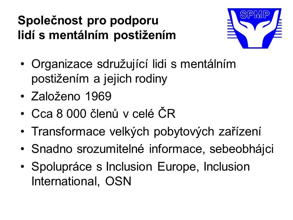 Společnost pro podporu lidí s mentálním postižením Organizace sdružující lidi s mentálním postižením a jejich rodiny Založeno 1969 Cca 8 000 členů v celé ČR Transformace velkých pobytových zařízení Snadno srozumitelné informace, sebeobhájci Spolupráce s Inclusion Europe, Inclusion International, OSN