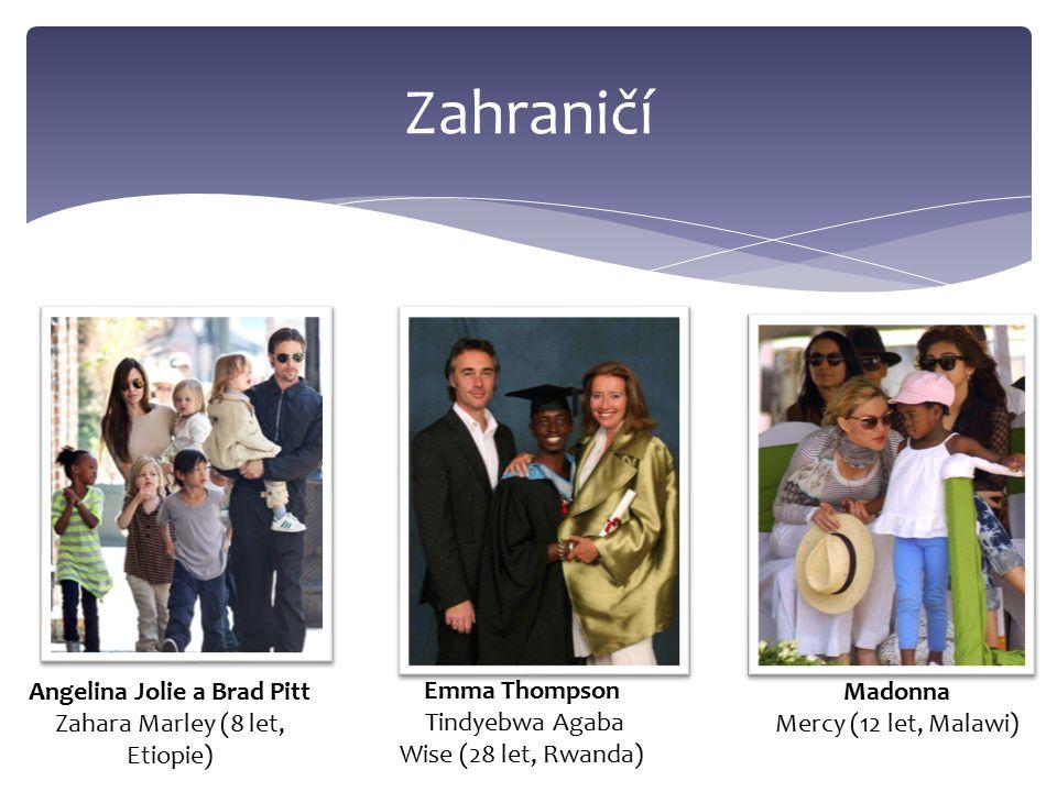 Zahraničí Angelina Jolie a Brad Pitt Zahara Marley (8 let, Etiopie) Emma Thompson Tindyebwa Agaba Wise (28 let, Rwanda) Madonna Mercy (12 let, Malawi)