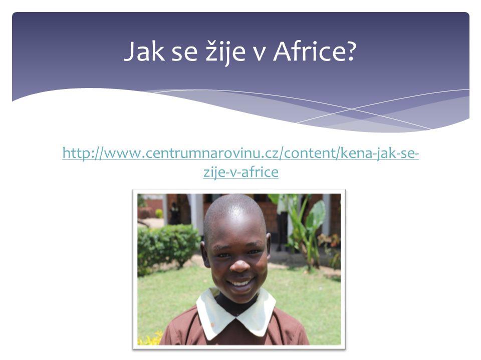 http://www.centrumnarovinu.cz/content/kena-jak-se- zije-v-africe Jak se žije v Africe?