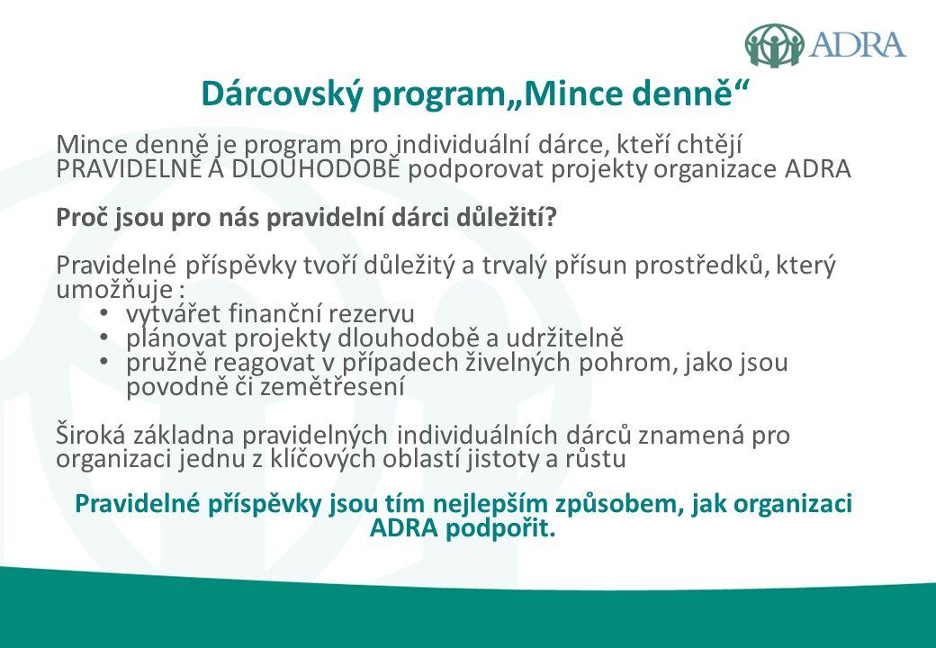Mince denně je program pro individuální dárce, kteří chtějí PRAVIDELNĚ A DLOUHODOBĚ podporovat projekty organizace ADRA Proč jsou pro nás pravidelní d