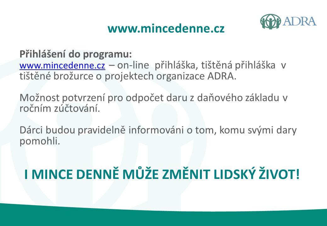 Přihlášení do programu: www.mincedenne.czwww.mincedenne.cz – on-line přihláška, tištěná přihláška v tištěné brožurce o projektech organizace ADRA.
