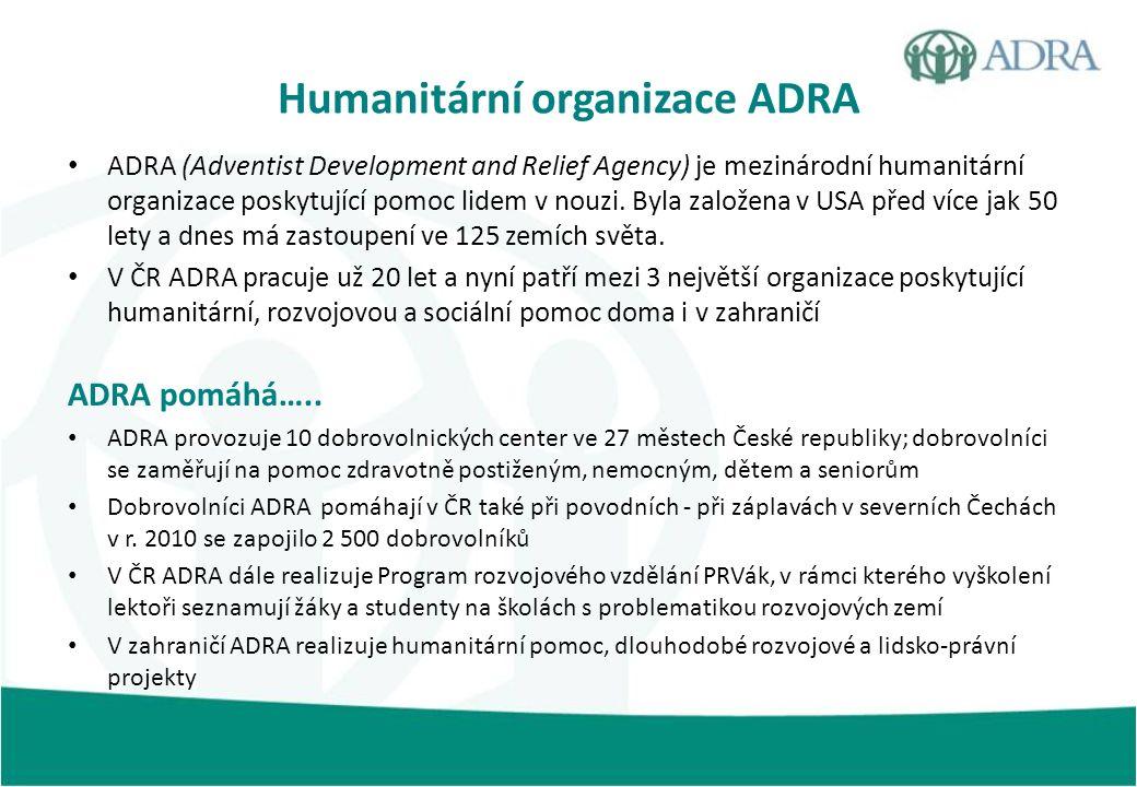 Humanitární organizace ADRA ADRA (Adventist Development and Relief Agency) je mezinárodní humanitární organizace poskytující pomoc lidem v nouzi. Byla