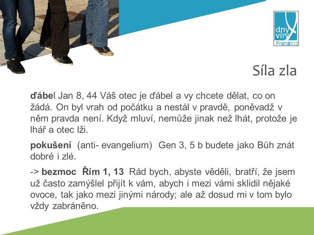víry dny 2015 Praha Síla zla ďábel Jan 8, 44 Váš otec je ďábel a vy chcete dělat, co on žádá.