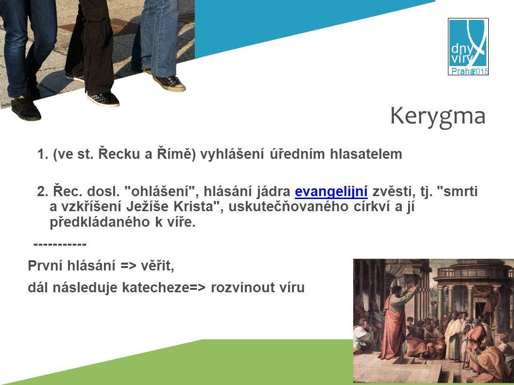 víry dny 2015 Praha Kerygma 1. (ve st. Řecku a Římě) vyhlášení úředním hlasatelem 2.