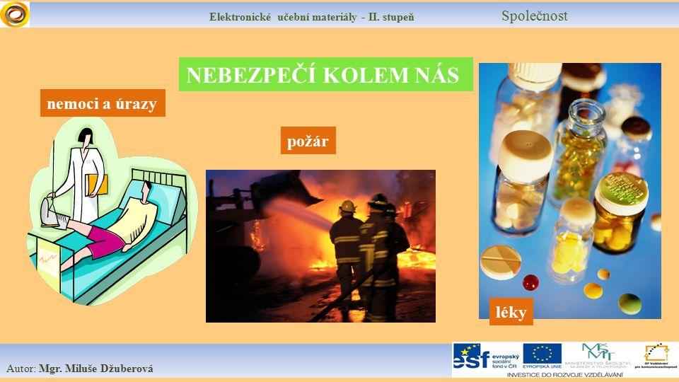 Elektronické učební materiály - II. stupeň Společnost Autor: Mgr. Miluše Džuberová NEBEZPEČÍ KOLEM NÁS požár léky nemoci a úrazy