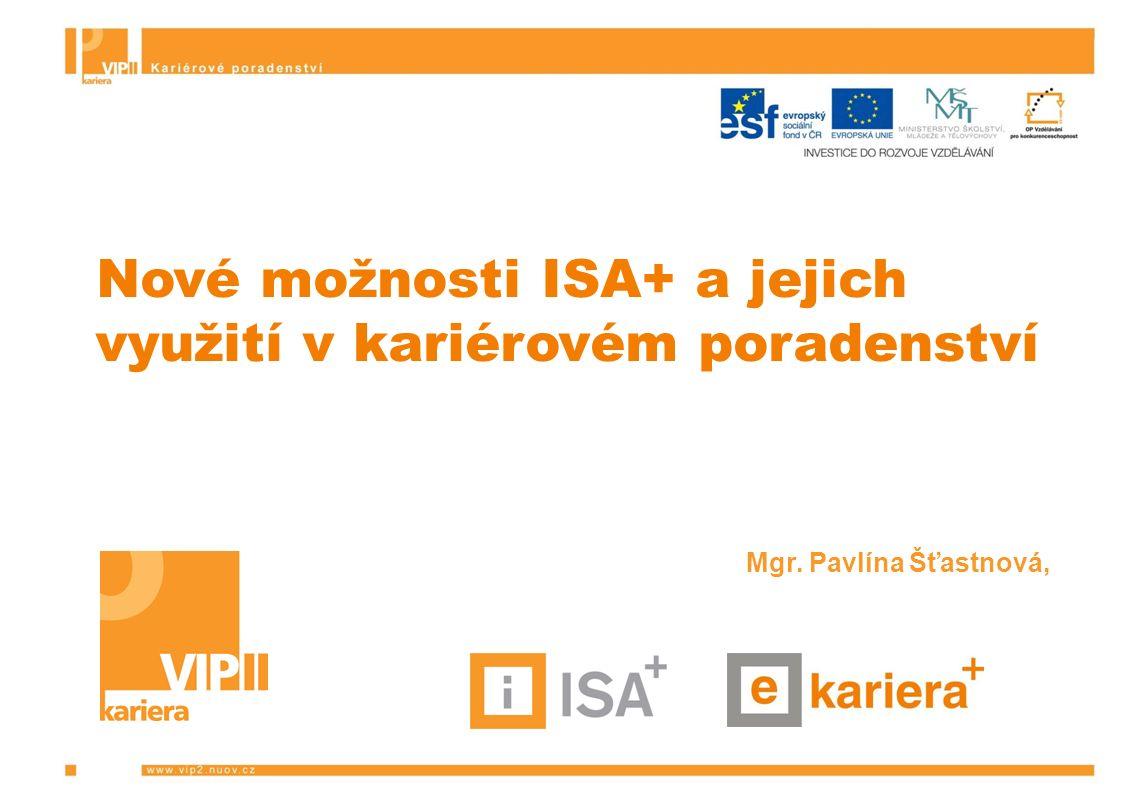 Nové možnosti ISA+ a jejich využití v kariérovém poradenství Mgr. Pavlína Šťastnová,