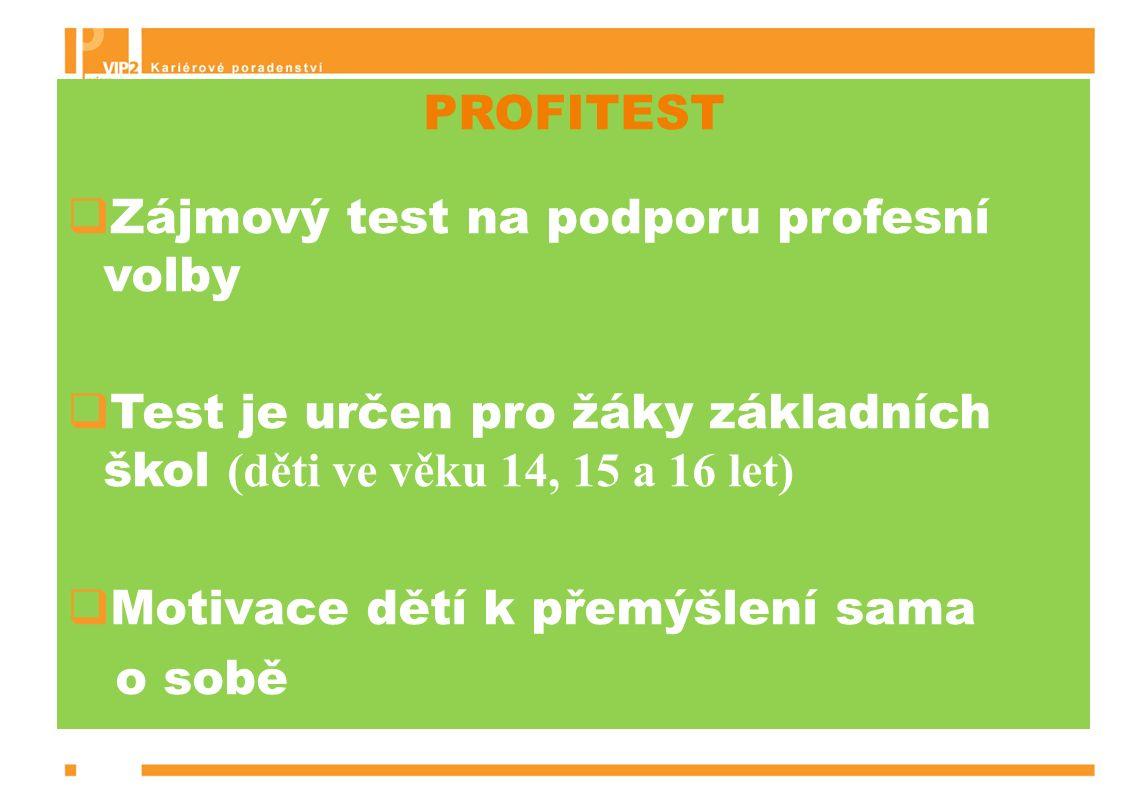 PROFITEST  Zájmový test na podporu profesní volby  Test je určen pro žáky základních škol (děti ve věku 14, 15 a 16 let)  Motivace dětí k přemýšlení sama o sobě