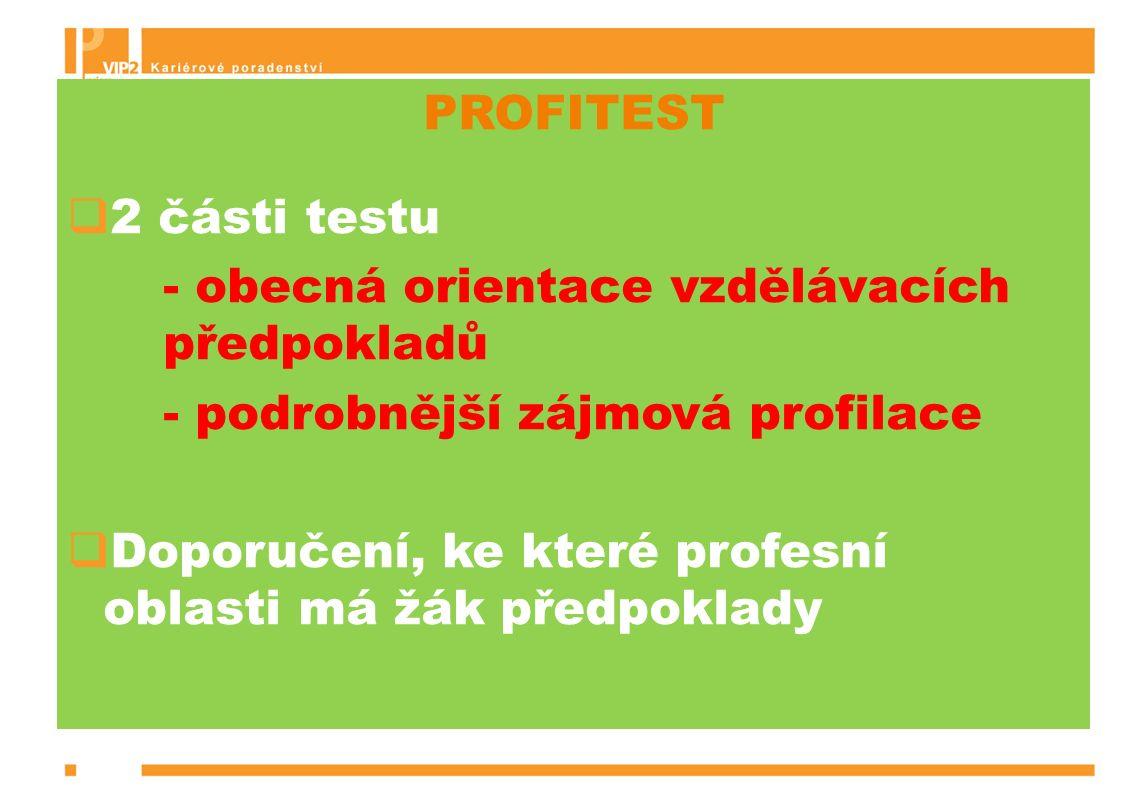 PROFITEST  2 části testu - obecná orientace vzdělávacích předpokladů - podrobnější zájmová profilace  Doporučení, ke které profesní oblasti má žák předpoklady