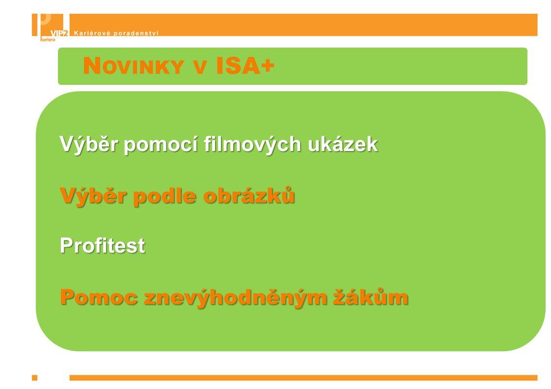 N OVINKY V ISA+ Výběr pomocí filmových ukázek Výběr podle obrázků Profitest Pomoc znevýhodněným žákům