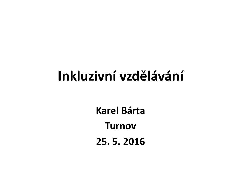 Inkluzivní vzdělávání Karel Bárta Turnov 25. 5. 2016