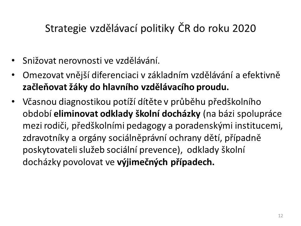 Strategie vzdělávací politiky ČR do roku 2020 Snižovat nerovnosti ve vzdělávání. Omezovat vnější diferenciaci v základním vzdělávání a efektivně začle