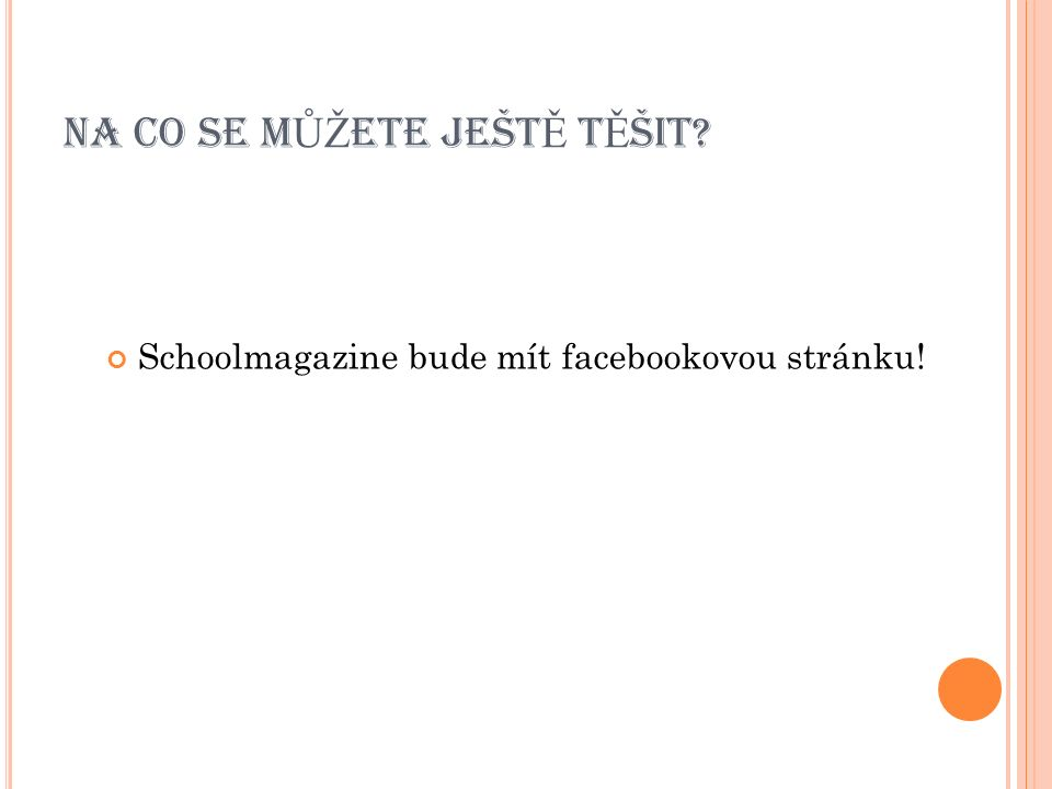 NA CO SE M ŮŽ ETE JEŠT Ě T Ě ŠIT Schoolmagazine bude mít facebookovou stránku!