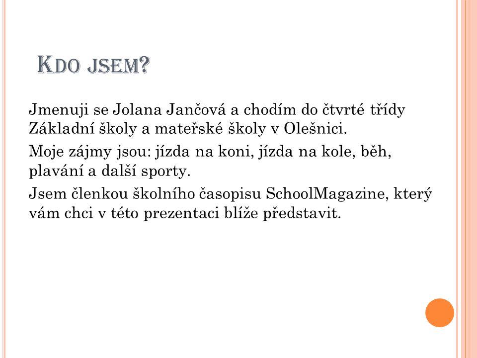 Jmenuji se Jolana Jančová a chodím do čtvrté třídy Základní školy a mateřské školy v Olešnici.