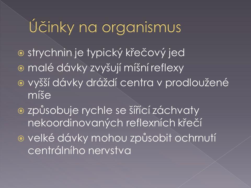  strychnin je typický křečový jed  malé dávky zvyšují míšní reflexy  vyšší dávky dráždí centra v prodloužené míše  způsobuje rychle se šířící zách