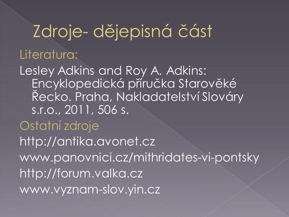 Literatura: Lesley Adkins and Roy A. Adkins: Encyklopedická příručka Starověké Řecko. Praha, Nakladatelství Slováry s.r.o., 2011, 506 s. Ostatní zdroj