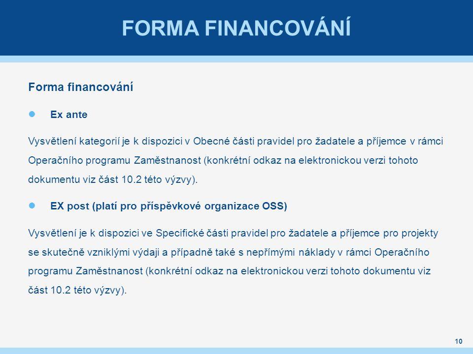 FORMA FINANCOVÁNÍ Forma financování Ex ante Vysvětlení kategorií je k dispozici v Obecné části pravidel pro žadatele a příjemce v rámci Operačního programu Zaměstnanost (konkrétní odkaz na elektronickou verzi tohoto dokumentu viz část 10.2 této výzvy).