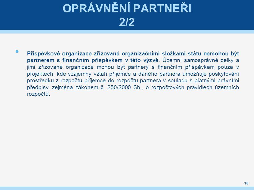 OPRÁVNĚNÍ PARTNEŘI 2/2 Příspěvkové organizace zřizované organizačními složkami státu nemohou být partnerem s finančním příspěvkem v této výzvě.