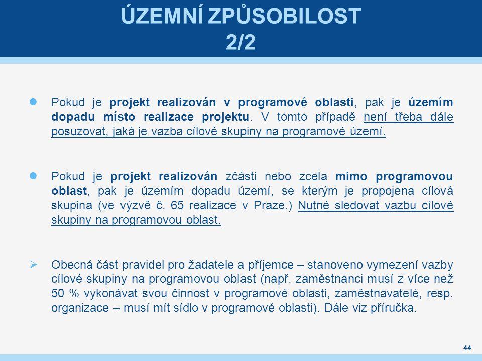 ÚZEMNÍ ZPŮSOBILOST 2/2 Pokud je projekt realizován v programové oblasti, pak je územím dopadu místo realizace projektu.