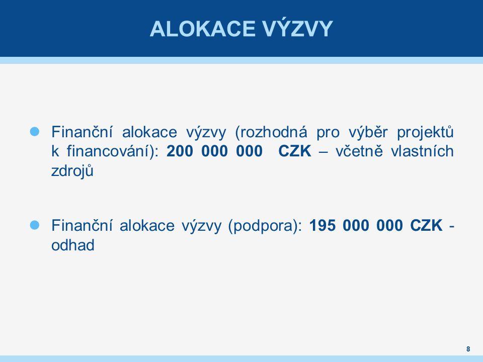 ALOKACE VÝZVY Finanční alokace výzvy (rozhodná pro výběr projektů k financování): 200 000 000 CZK – včetně vlastních zdrojů Finanční alokace výzvy (podpora): 195 000 000 CZK - odhad 8