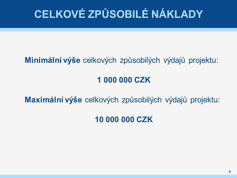 CELKOVÉ ZPŮSOBILÉ NÁKLADY Minimální výše celkových způsobilých výdajů projektu: 1 000 000 CZK Maximální výše celkových způsobilých výdajů projektu: 10 000 000 CZK 9