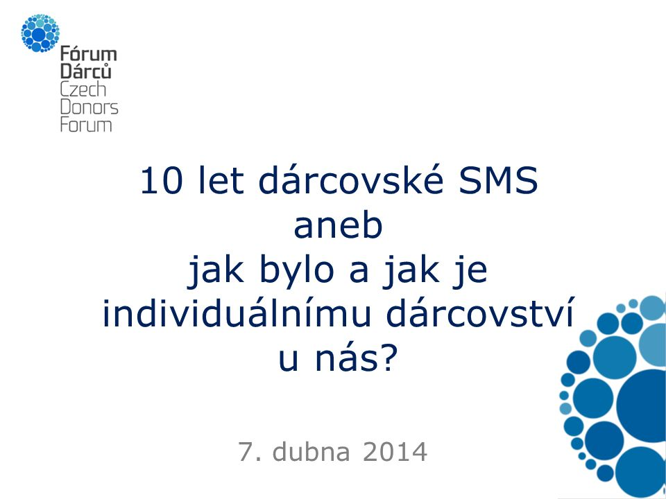 10 let dárcovské SMS aneb jak bylo a jak je individuálnímu dárcovství u nás? 7. dubna 2014