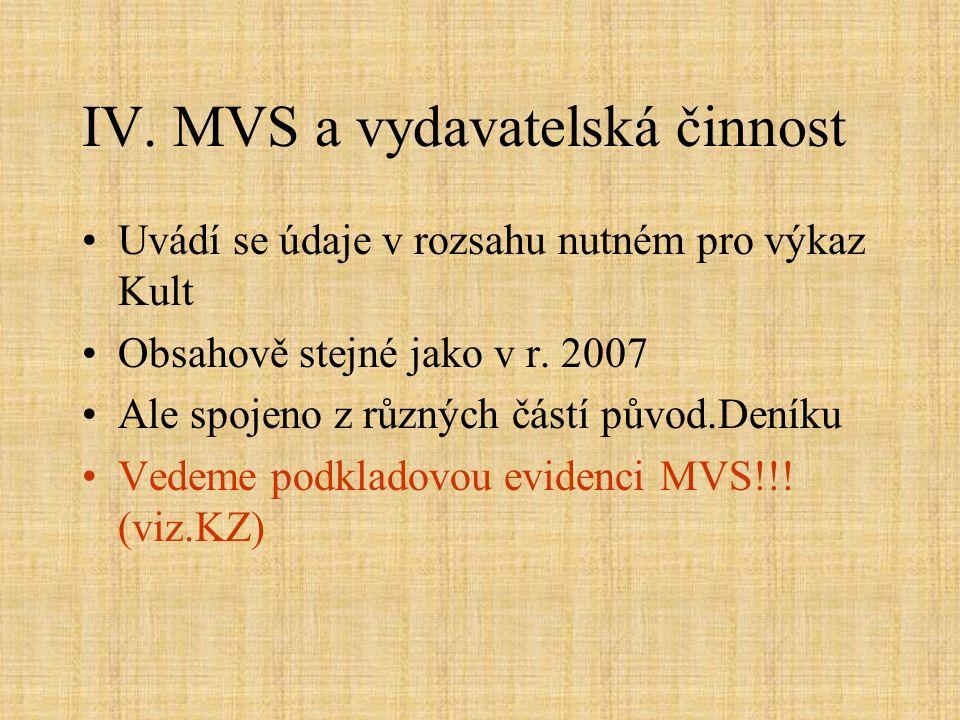IV. MVS a vydavatelská činnost Uvádí se údaje v rozsahu nutném pro výkaz Kult Obsahově stejné jako v r. 2007 Ale spojeno z různých částí původ.Deníku