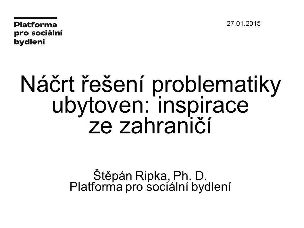 Náčrt řešení problematiky ubytoven: inspirace ze zahraničí Štěpán Ripka, Ph.