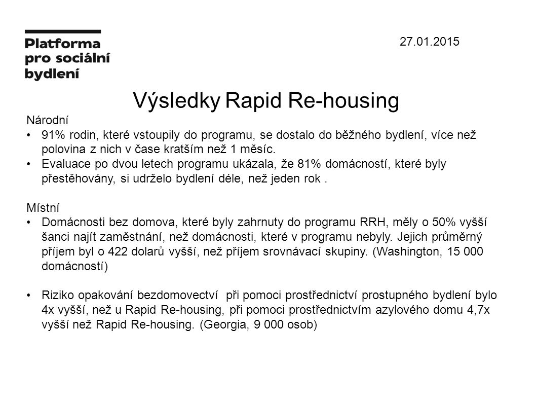 27.01.2015 Výsledky Rapid Re-housing Národní 91% rodin, které vstoupily do programu, se dostalo do běžného bydlení, více než polovina z nich v čase kratším než 1 měsíc.