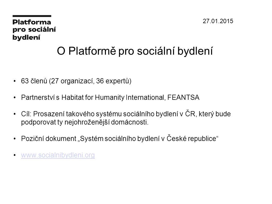 O Platformě pro sociální bydlení 63 členů (27 organizací, 36 expertů) Partnerství s Habitat for Humanity International, FEANTSA Cíl: Prosazení takového systému sociálního bydlení v ČR, který bude podporovat ty nejohroženější domácnosti.