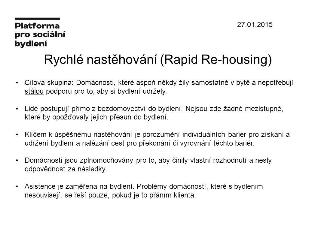 27.01.2015 Rychlé nastěhování (Rapid Re-housing) Cílová skupina: Domácnosti, které aspoň někdy žily samostatně v bytě a nepotřebují stálou podporu pro to, aby si bydlení udržely.
