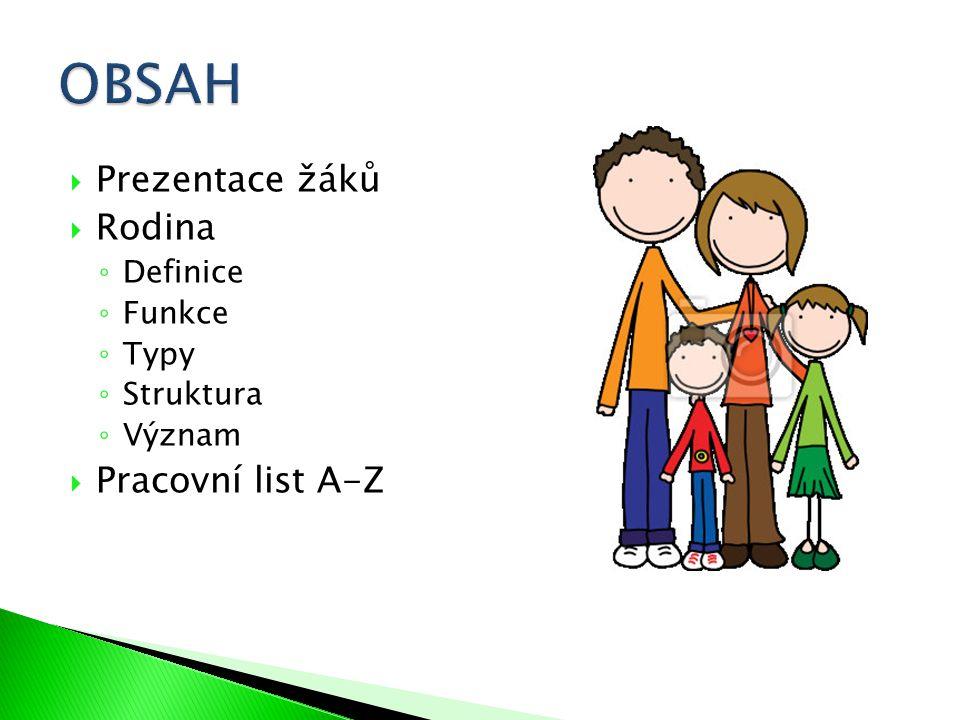 Prezentace žáků  Rodina ◦ Definice ◦ Funkce ◦ Typy ◦ Struktura ◦ Význam  Pracovní list A-Z