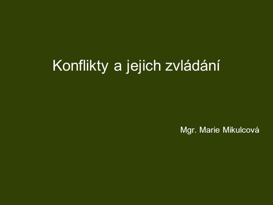 Konflikty a jejich zvládání Mgr. Marie Mikulcová