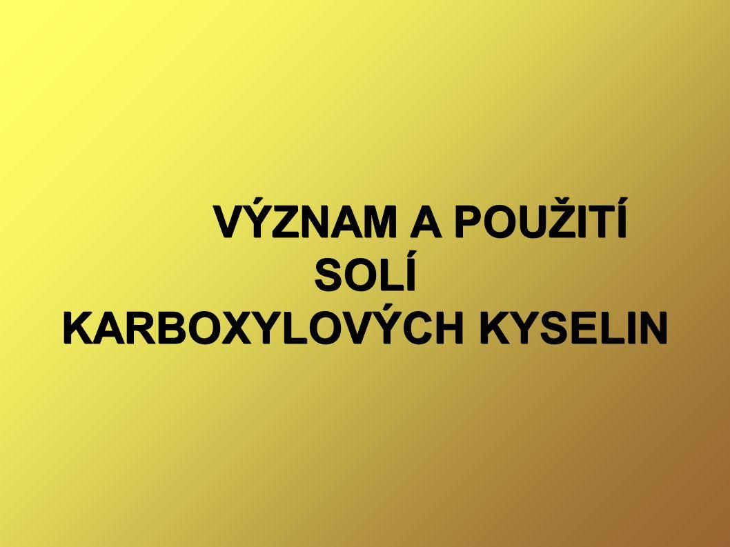 Soli karboxylových kyselin karboxylová kyselina + hydroxid → sůl odvozená od kyseliny + H 2 O K + H → sůl + H 2 O = neutralizace např.: CH 3 COOH + NaOH → CH 3 COONa + H 2 O