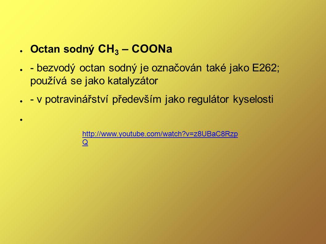 ● Octan sodný CH 3 – COONa ● - bezvodý octan sodný je označován také jako E262; používá se jako katalyzátor ● - v potravinářství především jako regulá