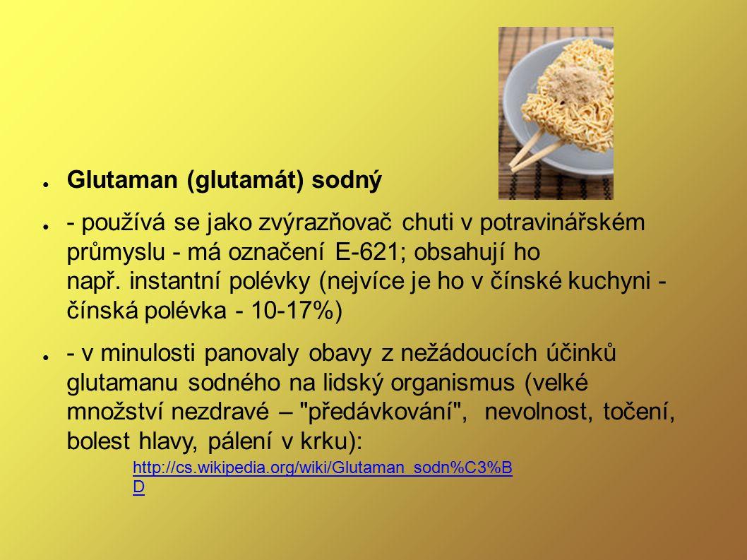 ● Glutaman (glutamát) sodný ● - používá se jako zvýrazňovač chuti v potravinářském průmyslu - má označení E-621; obsahují ho např. instantní polévky (