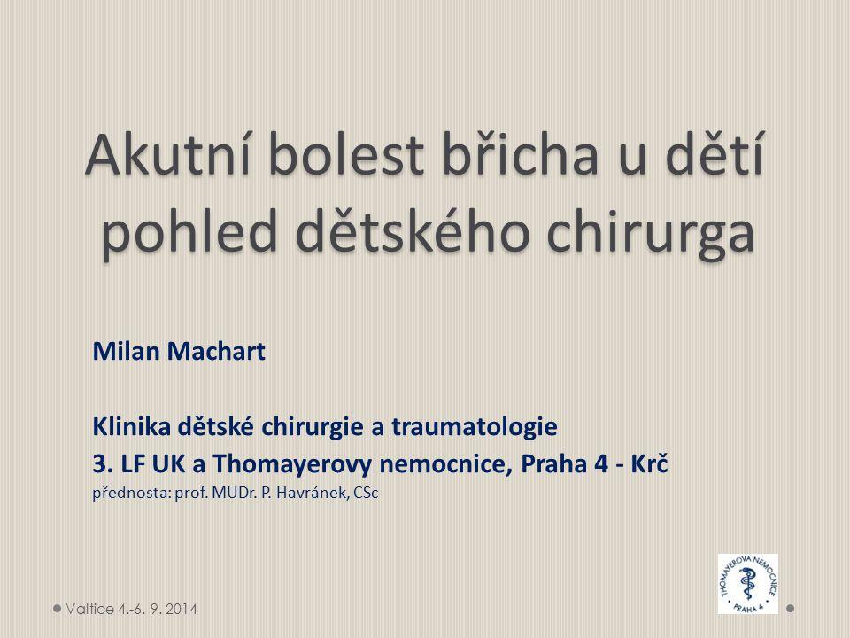 Akutní bolest břicha u dětí pohled dětského chirurga Milan Machart Klinika dětské chirurgie a traumatologie 3. LF UK a Thomayerovy nemocnice, Praha 4